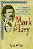 Willis, Resa: Mark and Livy: The Love Story of Mark Twain and the Woman Who Almost Tamed Him