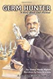 Alphin, Elaine Marie: Germ Hunter: A Story about Louis Pasteur (Creative Minds Biography)