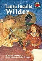 Laura Ingalls Wilder (On My Own Biographies)…
