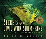 Sally M. Walker: Secrets Of A Civil War Submarine: Solving The Mysteries Of The H. L. Hunley