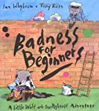 Whybrow, Ian: Badness For Beginners: A Little Wolf And Smellybreff Adventure