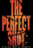 Elaine Marie Alphin: The Perfect Shot (Young Adult Fiction)
