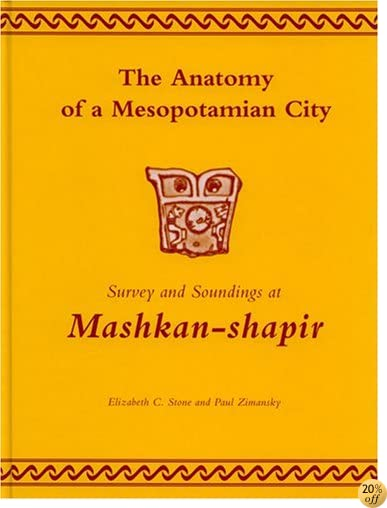 TThe Anatomy of a Mesopotamian City: Survey and Soundings at Mashkan-shapir