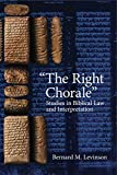 "Bernard Levinson: ""The Right Chorale"": Studies in Biblical Law and Interpretation"