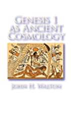 Genesis 1 as Ancient Cosmology by John H.…