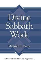 Divine Sabbath Work by Michael H. Burer