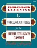 Fogarty, Robin J.: Problem-Based Learning & Other Curriculum Models for the Multiple Intelligences Classroom