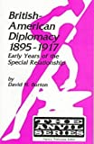 Burton, David Henry: British-American Diplomacy 1895-1917: Early Years of the Special Relationship