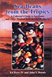 Dennis, John V.: Sea-Beans from the Tropics: A Collector's Guide to Sea-Beans and Other Tropical Drift on Atlantic Shores