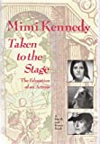 Kennedy, Mimi: Taken to the Stage: The Education of an Actress