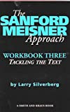Silverberg, Larry: The Sanford Meisner Approach: Workbook Three  Tackling the Text