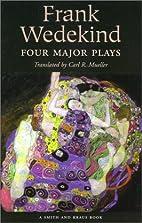 Frank Wedekind: Four Major Plays [Spring's…