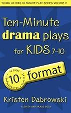 Ten-minute plays. drama / Volume V, For kids…