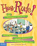Packer, Alex J.: How Rude!: The Teenagers' Guide to Good Manners, Proper Behavior, and Not Grossing People Out