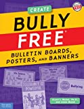 Beane, Allan L., Ph.d: Bully Free Bulletin Boards, Posters, And Banners: Creative Displays for a Safe And Caring School Grades K-8