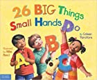 26 Big Things Small Hands Do by Coleen…