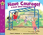 Have Courage!: A book about being brave…