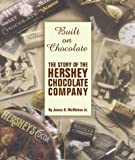 McMahon, James D., Jr.: Built on Chocolate: The Story of the Hershey Chocolate Company