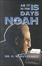 As it is in the days of Noah by N. W.…