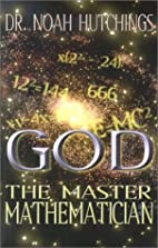 God: The Master Mathematician by Noah W.…