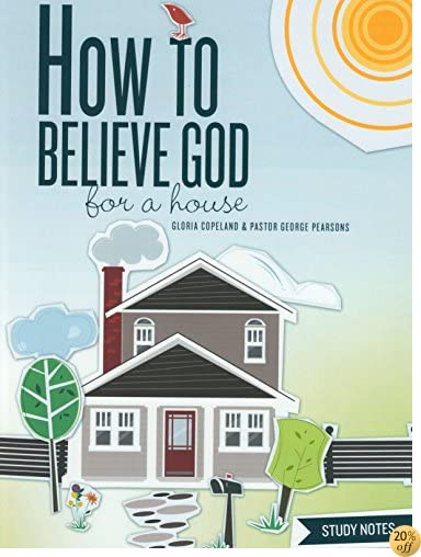 THow to Believe God for a House Study Notes