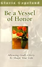 Be a Vessel of Honor by Gloria Copeland