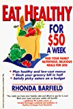Barfield, Rhonda: Eat Healthy for 50 Dollars a Week