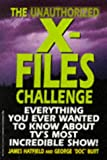 Hatfield, James Howard: The Unauthorized X-Files Challenge: Everything You Ever Wanted to Know about Tv's Most Incredible Show
