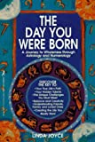 Joyce, Linda: The Day You Were Born: A Journey to Wholeness Through Astrology and Numerology