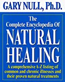 Null, Gary: The Complete Encyclopedia of Natural Healing: A Comprehensive A-Z Listing of Common and Chronic Illnesses and Their Proven Natural Treatments