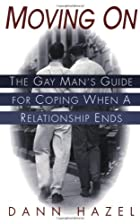 Moving On: The Gay Man's Guide for Coping…