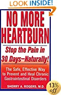No More Heartburn: Stop the Pain in 30 Days--Naturally! : The Safe, Effective Way to Prevent and H eal Chronic Gastrointestinal Disorders
