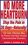 Rogers, Sherry A.: No More Heartburn: Stop the Pain in 30 Days--Naturally!  The Safe, Effective Way to Prevent and Heal Chronic Gastrointestinal Disorders