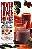 Meyerowitz, Steve: Power Juices Super Drinks: Quick, Delicious Recipes to Prevent & Reverse Disease