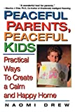 Drew, Naomi: Peaceful Parents, Peaceful Kids: Practical Ways to Create a Calm and Happy Home