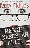 Michaels, Kasey: Maggie Needs an Alibi