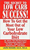 Richard, Laura: The Secret to Low Carb Success: How to Get the Most Out of Your Low Carbohydrate Diet