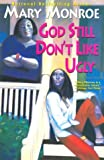 Monroe, Mary: God Still Don&#39;t Like Ugly