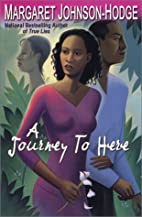 A Journey To Here by Margaret Johnson-Hodge
