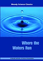 Where the Waters Run by Moody Publishers