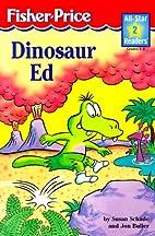 Dinosaur Ed (All-Star Readers: Level 2) by…