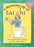 Pierpoint, Beth: A Morning Cup of Tai Chi: One 15-Minute Routine to Nurture Your Body, Mind, and Spirit