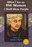 Martz, Sandra: When I Am Old I Shall Wear Purple: Large Print