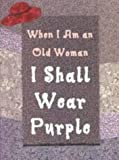 Sandra Martz: When I Am An Old Woman I Shall Wear Purple: Petite Version