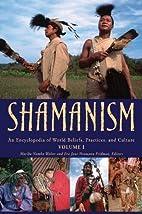 Shamanism: An Encyclopedia of World Beliefs,…