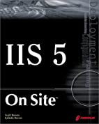 IIS 5 On Site: A Guide to Planning,…