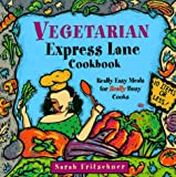 Fritschner, Sarah: Vegetarian Express Lane Cookbook: Really Easy Meals for Really Busy Cooks