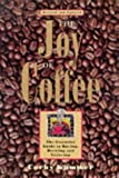 Kummer, Corby: The Joy of Coffee : The Essential Guide to Buying, Brewing and Enjoying