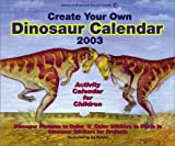 American Museum of Natural History: Create Your Own Dinosaur 2003 Calendar
