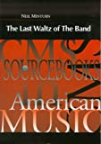 Neil Minturn: The Last Waltz of the Band (CMS Sourcebooks in American Music)